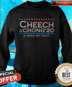 Cheech' Chong' 20 In Weed We Trust weatshirt