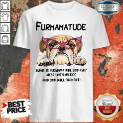 furmamatude-what-is-furmamatude-you-ask-mess-with-my-dog-and-you-will-find-out sweatshirt