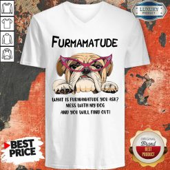 furmamatude-what-is-furmamatude-you-ask-mess-with-my-dog-and-you-will-find-out v-neck
