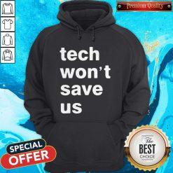 Good Tech Won't Save Us Hoodie