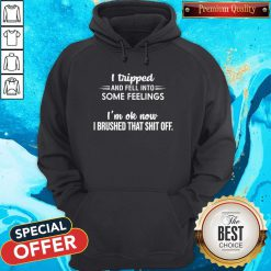 I Tripped And Fell Into Some Feelings Hoodie