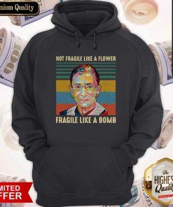 Notorious Rbg Not Fragile Like A Flower Fragile Like A Bomb Vintage Hoodie