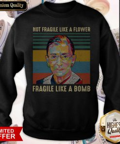 Notorious Rbg Not Fragile Like A Flower Fragile Like A Bomb Vintage sweatshirt