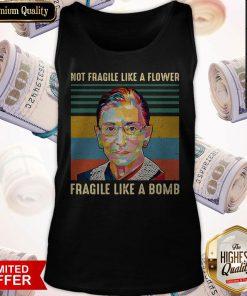 Notorious Rbg Not Fragile Like A Flower Fragile Like A Bomb Vintage Tank- Top