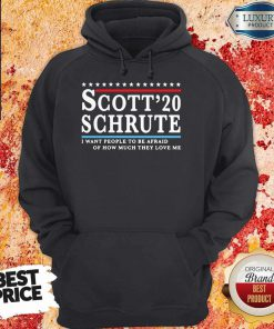 Scott 20 Schrute I Want People To Be Afraid Of How Much They Love Me Hoodie