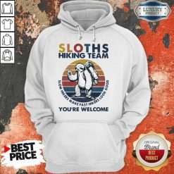 Sloth Hiking Team Slow Hikers Make Fast Hikers Look Good You Are Welcome Vintage Hoodie