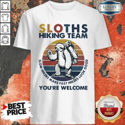 Sloth Hiking Team Slow Hikers Make Fast Hikers Look Good You Are Welcome Vintage Shirt