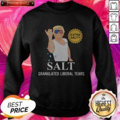 Donald Trump Extra Salty Salt Granulated Liberal Tears Nice SweatShirt