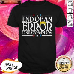 End Of An Error January 20th 2021 Premium Nice Top Perfect Shirt