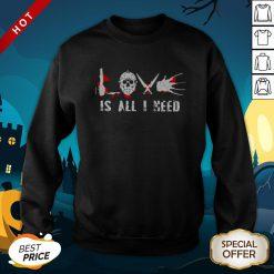 Jason Voorhees Is All I Need Premium Top Official Nice Perfect SweatShirt