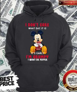 Mickey I Don't Care What Day It Is It's Early I Want Dr Pepper Hoodie