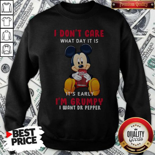 Mickey I Don't Care What Day It Is It's Early I Want Dr Pepper sweatshirt