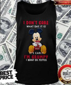 Mickey I Don't Care What Day It Is It's Early I Want Dr Pepper tank Top