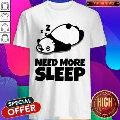 Nice Need More Sleep Panda Shirt