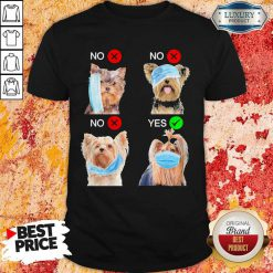 Yorkshire Terrier Dogs Right Way To Wear Mask Shirt