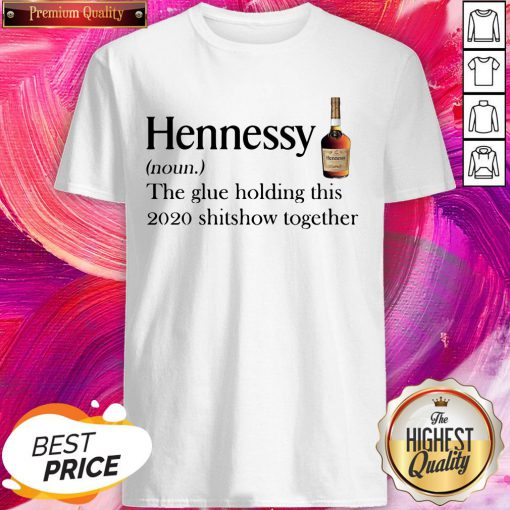Cool Hennessy Noun The Glue Holding This 2020 Shitshow Together Shirt