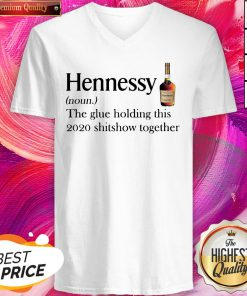 Cool Hennessy Noun The Glue Holding This 2020 Shitshow Together V-neck