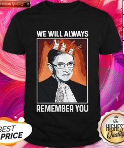 Cool RBG Ruth Bader Ginsburg We Will Always Remember You Shirt