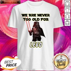 Cool We Are Never Too Old For Lego Shirt
