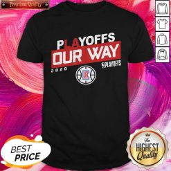 Funny Los Angeles Clippers Playoffs Our Way 2020 Shirt