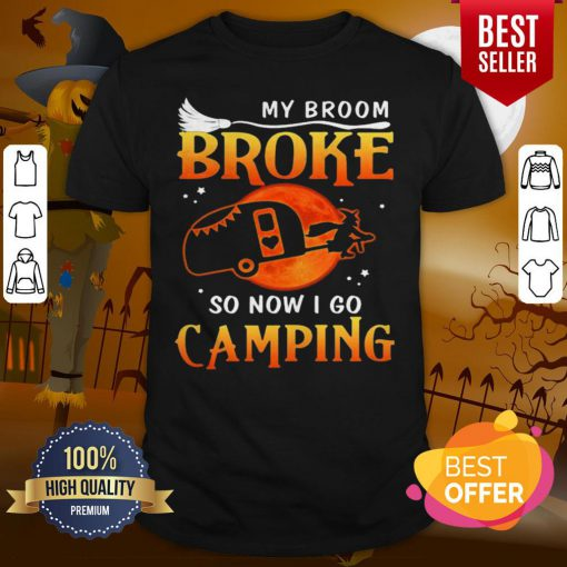 Good My Broom Broke So Now I Go Camping Witch Halloween Shirt