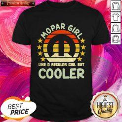 Great Mopar Girl Like A Regular Girl But Cooler Vintage Shirt