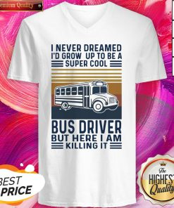 I Never Dreamed I'd Grow Up To Be A Super Cool Bus Driver But Here I Am Killing It Vintage V-neck