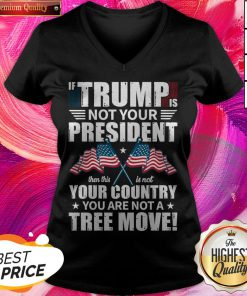 If Trump Is Not Your President Move POTUS Election 2020 Classic V-neck