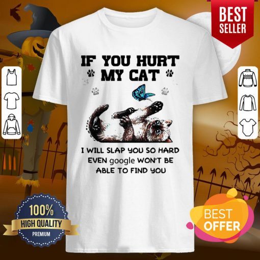 If You Hurt My Cat I Will Slap You So Hard Even Google Wont Be Able To Find You Halloween Shirt