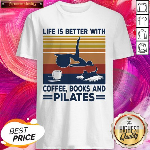 Lovely Life Is Better With Coffee Books And Pilates Vintage Shirt