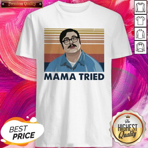 Perfect Edmund Kemper Mama Tried Vintage Retro Shirt