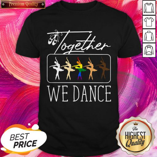 Premium LGBT Ballet Together We Dance Shirt
