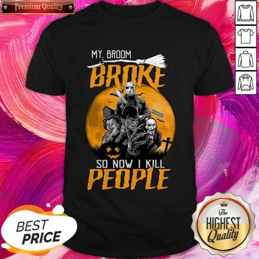 Pro Horror Characters My Broom Broke So Now I Kill People Halloween Shirt