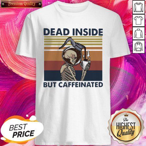 Wonderful Dead Inside But Caffeinated Coffee Vintage Shirt
