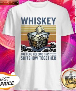 Wonderful Whiskey The Glue Holding This 2020 Shitshow Together Vintage Shirt