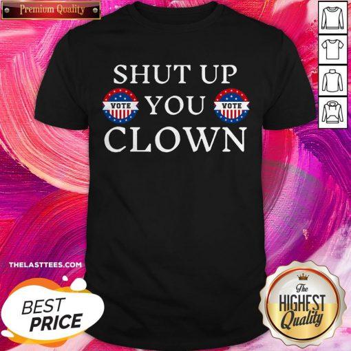 Beautiful Shut Up Trump You Clown Vote Shirt