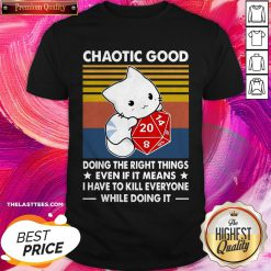 Chaotic Good Doing The Right Things Even If It Means I Have To Kill Everyone While Doing It Vintage Shirt