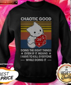Chaotic Good Doing The Right Things Even If It Means I Have To Kill Everyone While Doing It Vintage Sweatshirt