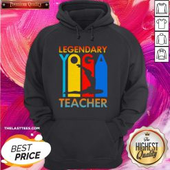 Good Legendary Yoga Teacher Hoodie