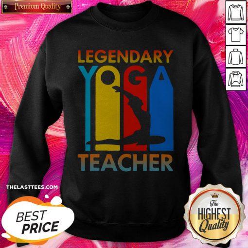 Good Legendary Yoga Teacher Sweatshirt