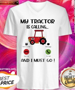 Great My Tractor Is Calling And I Must Go V-neck