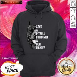 Hot Save A Pitbull Euthanize A Dog Fighter Hoodie