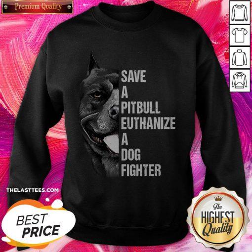 Hot Save A Pitbull Euthanize A Dog Fighter Sweatshirt