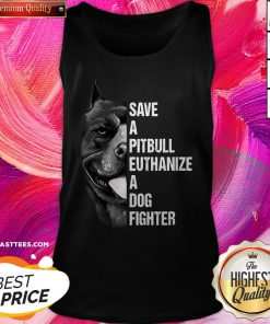 Hot Save A Pitbull Euthanize A Dog Fighter Tank Top