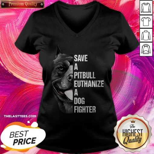Hot Save A Pitbull Euthanize A Dog Fighter V-neck