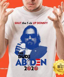 Lebowski Bowling Shut The Fuck Up Donny The Dude Biden 2020 Shirt