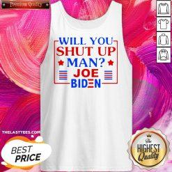 Nice Joe Biden Say Trump 2020 Will You Shut Up Man Tank Top