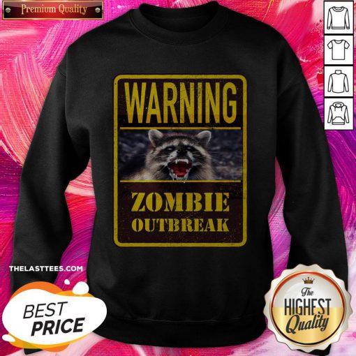 Perfect Raccoon Warning Zombie Outbreak Sweatshirt