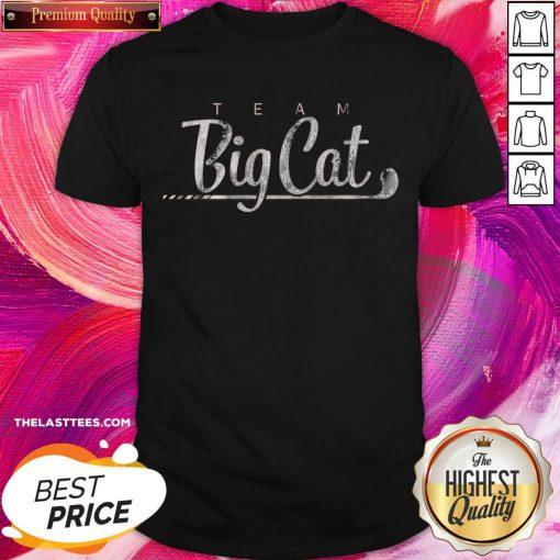 Premium I Have Team Big Cat Shirt