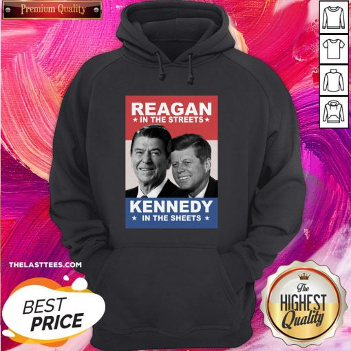 Top Reagan In The Streets And Kennedy In The Sheets Hoodie